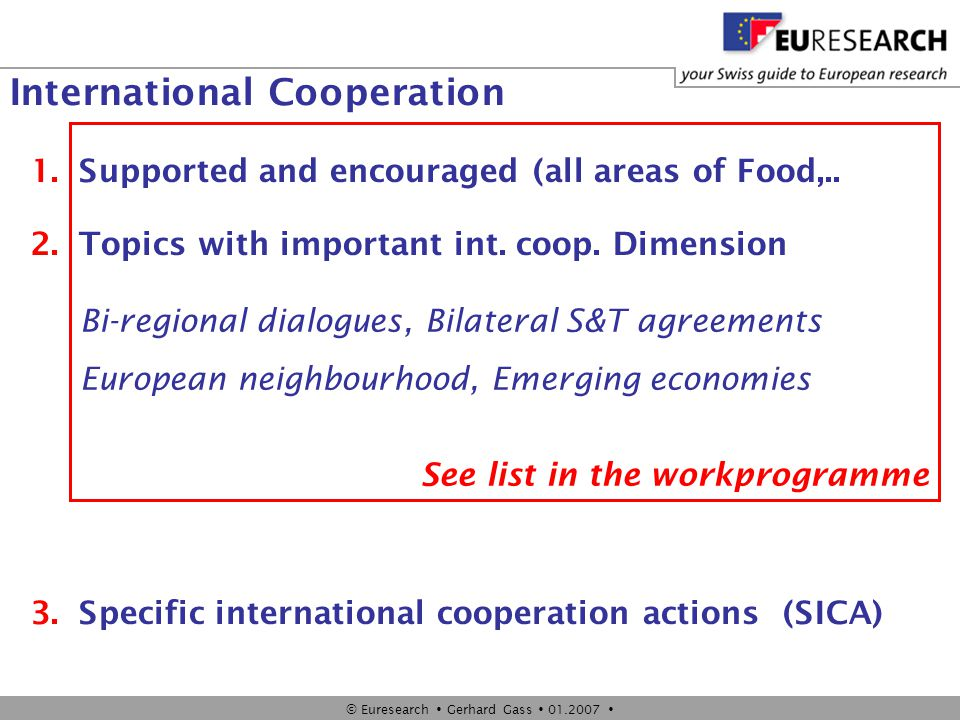 © Euresearch  Gerhard Gass  01.2007  International Cooperation 1.Supported and encouraged (all areas of Food,.. 2.Topics with important int. coop.