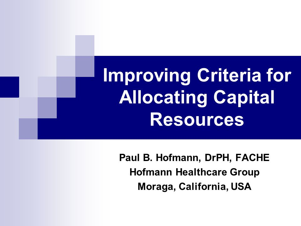 Improving Criteria for Allocating Capital Resources Paul B.