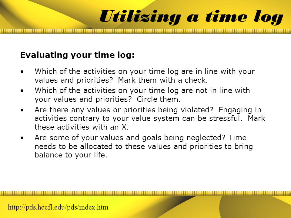 Utilizing a time log Learn where your time is spent: Once an hour during your waking hours record all the activities you did and how long you were eng