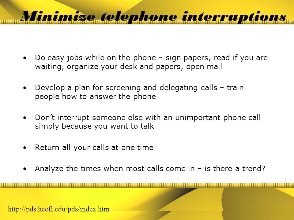 Handling interruptions Intercept interrupters before they get into your office – talk to them as you slowly walk away from your office (to the bathroo