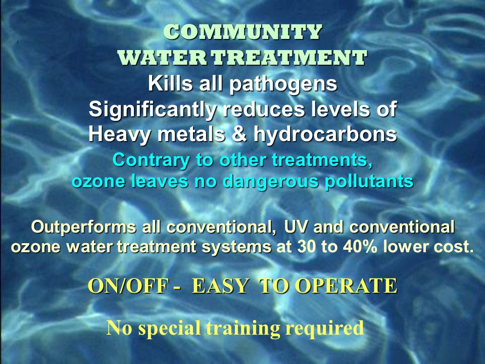 COMMUNITY WATER TREATMENT CLEAN, SAFE, GOOD TASTING WATER from Space-programme proven oxidation/disinfection technologies 9 cubic feet.255 cubic meter