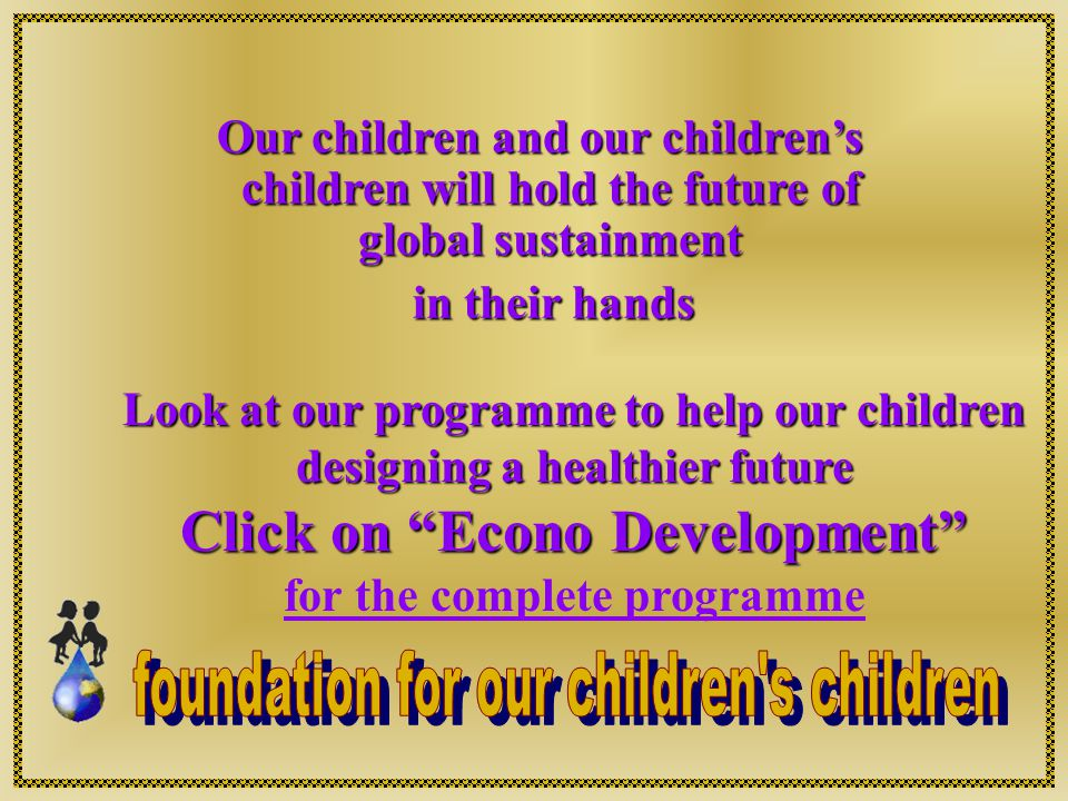 The information contained herein, which is specially related to the foundation for our children's children project, remains the property of O 321 Nova