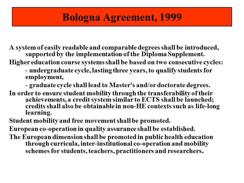 Bologna Agreement, 1999 A system of easily readable and comparable degrees shall be introduced, supported by the implementation of the Diploma Supplement.