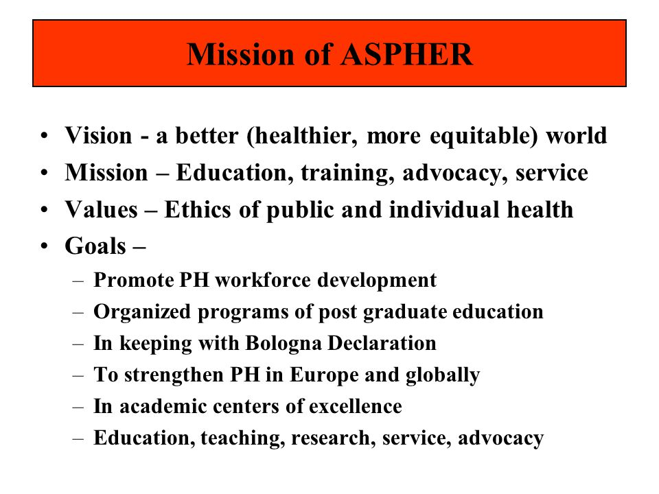Background Statement of Mission beyond representing members Important for members and potential members Important for project development and funding Important for legislators, politicians, public servants, media, visibility Needed for new SPHs as guidelines Helps to define objectives and set standards Help define the culture of public health