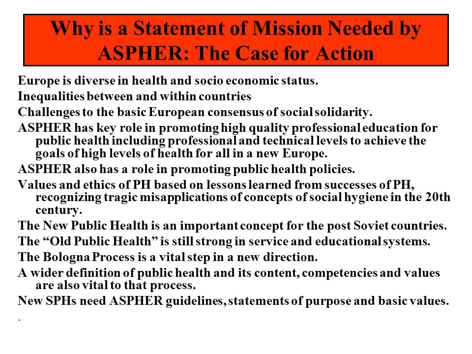 Why is a Statement of Mission Needed by ASPHER: The Case for Action Europe is diverse in health and socio economic status.
