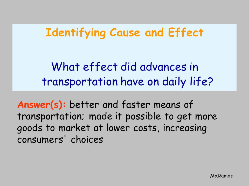 Ms.Ramos Identifying Cause and Effect What effect did advances in transportation have on daily life.