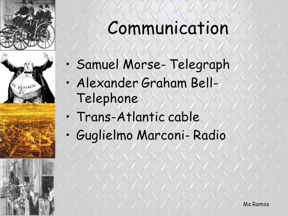 Ms.Ramos Communication Samuel Morse- Telegraph Alexander Graham Bell- Telephone Trans-Atlantic cable Guglielmo Marconi- Radio