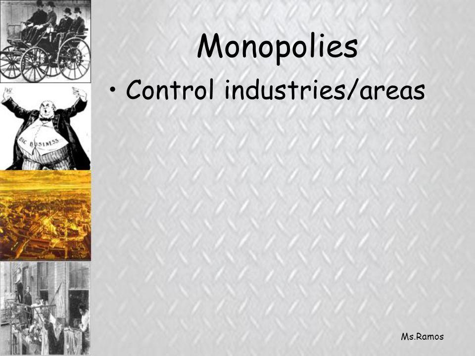 Ms.Ramos Monopolies Control industries/areas