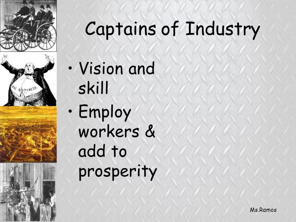 Ms.Ramos Captains of Industry Vision and skill Employ workers & add to prosperity