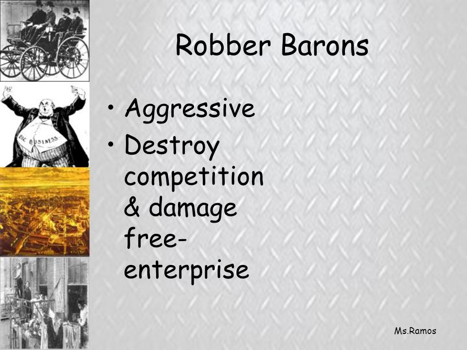 Ms.Ramos Robber Barons Aggressive Destroy competition & damage free- enterprise