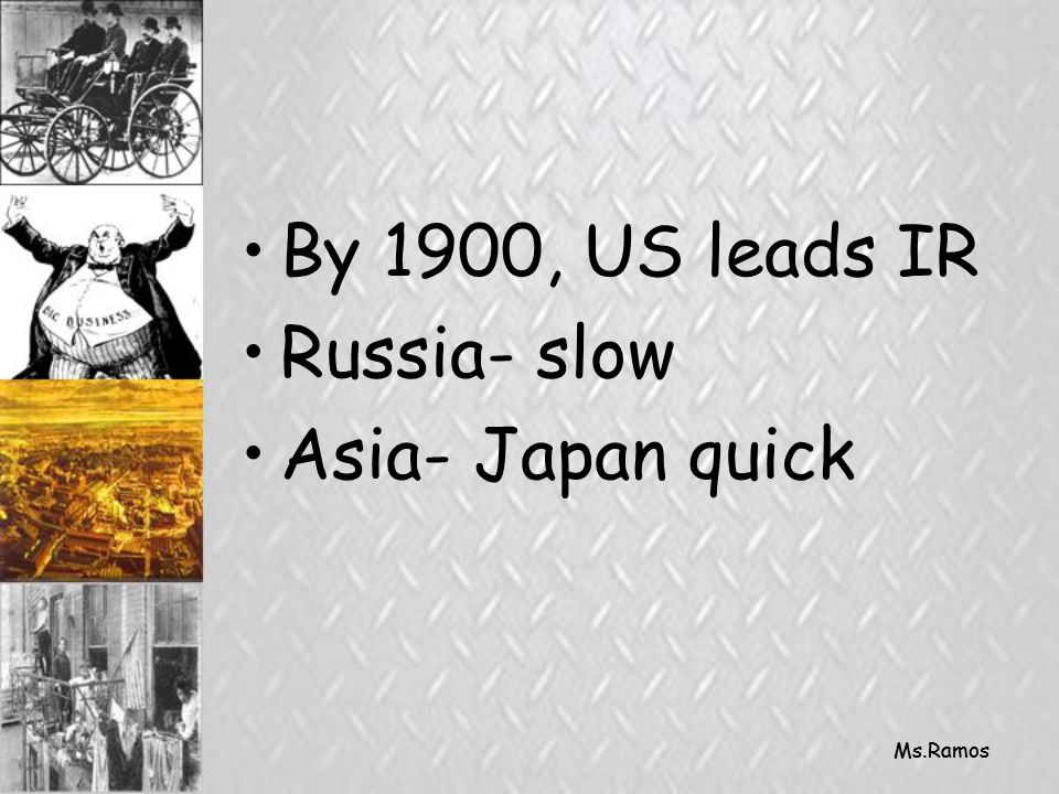 By 1900, US leads IR Russia- slow Asia- Japan quick Ms.Ramos
