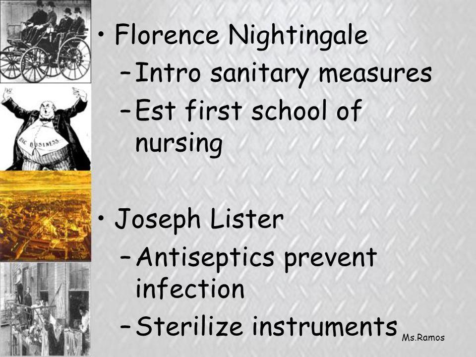 Ms.Ramos Florence Nightingale –Intro sanitary measures –Est first school of nursing Joseph Lister –Antiseptics prevent infection –Sterilize instruments