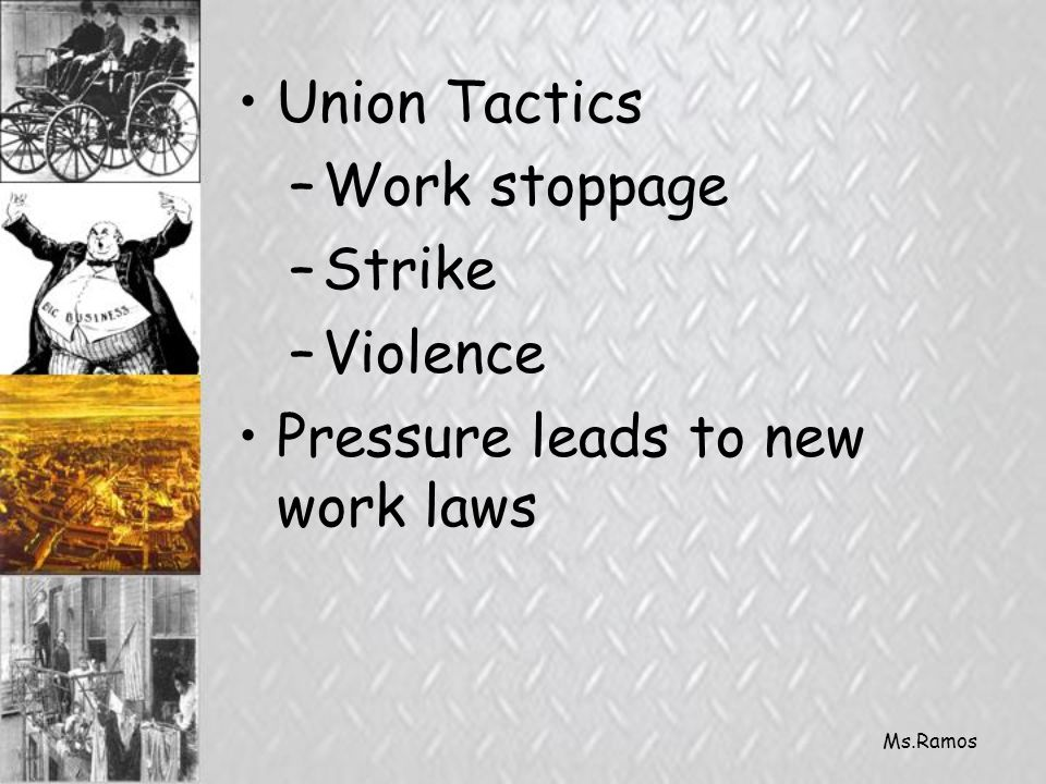 Ms.Ramos Union Tactics –Work stoppage –Strike –Violence Pressure leads to new work laws