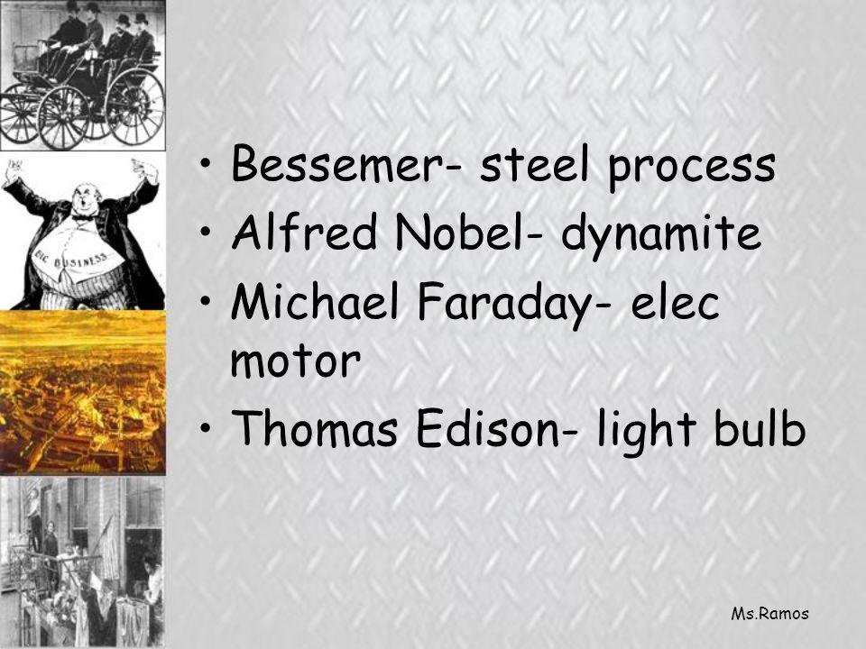 Bessemer- steel process Alfred Nobel- dynamite Michael Faraday- elec motor Thomas Edison- light bulb