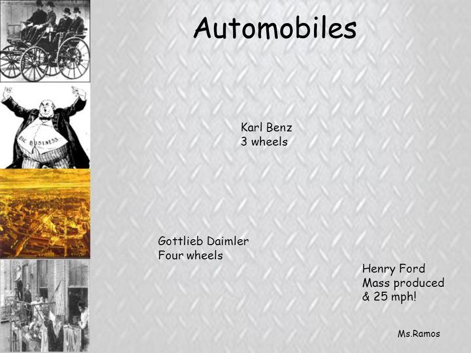 Ms.Ramos Automobiles Karl Benz 3 wheels Gottlieb Daimler Four wheels Henry Ford Mass produced & 25 mph!