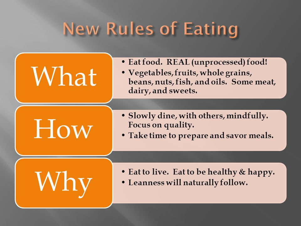 Eat food. REAL (unprocessed) food! Vegetables, fruits, whole grains, beans, nuts, fish, and oils. Some meat, dairy, and sweets. What Slowly dine, with