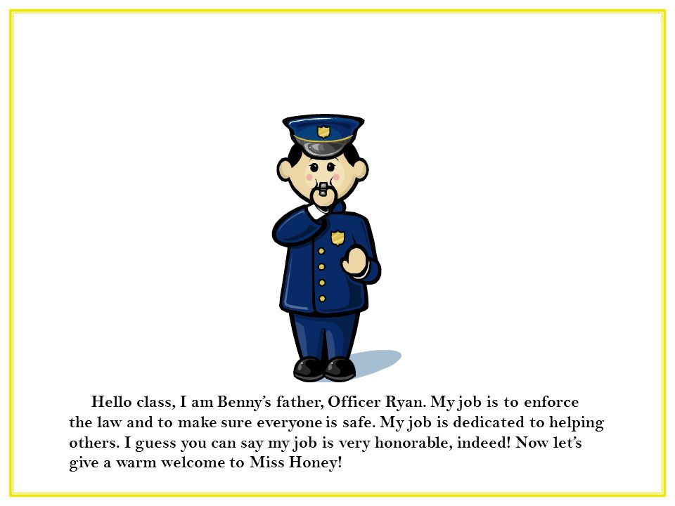 Hello class, I am Benny's father, Officer Ryan.