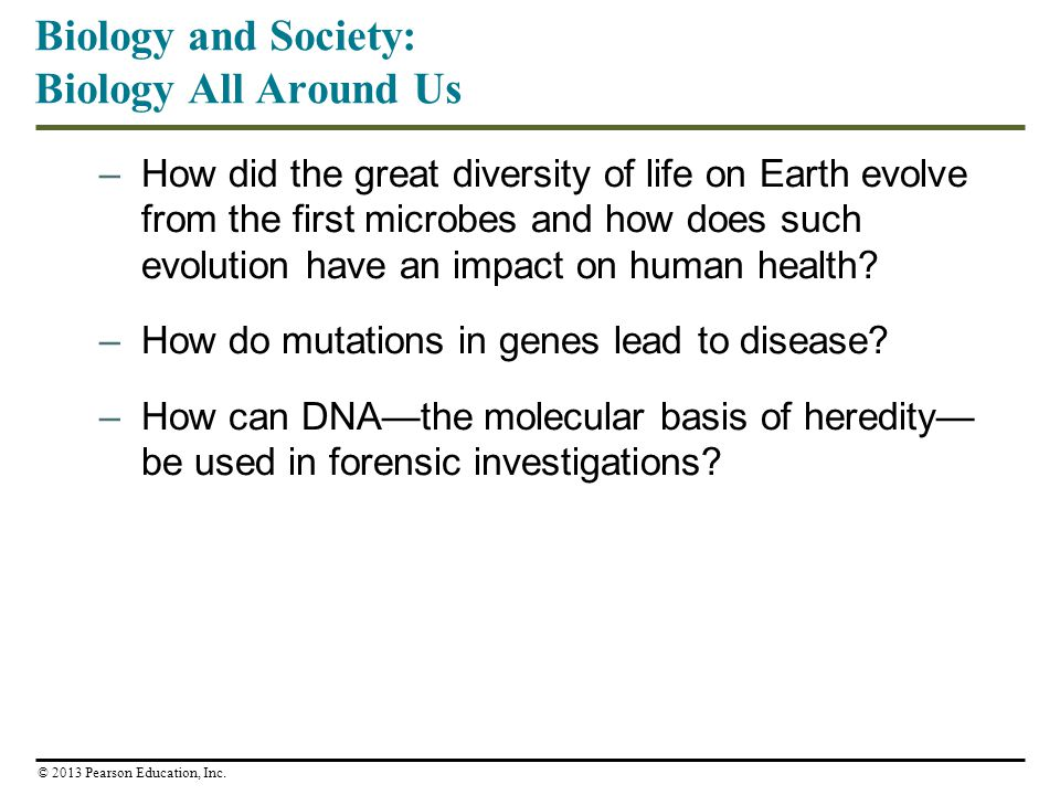 Biology and Society: Biology All Around Us –How did the great diversity of life on Earth evolve from the first microbes and how does such evolution ha
