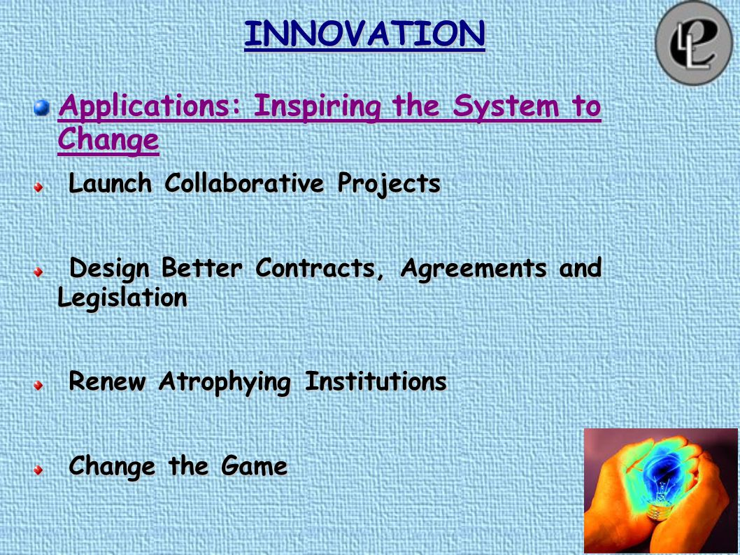 INNOVATION Applications: Inspiring the System to Change Develop New, More Reliable Information Develop New, More Reliable Information Coordinate a Joint Inquiry Coordinate a Joint Inquiry Integrate Compete Approaches Integrate Compete Approaches Create Bridging Organizations Create Bridging Organizations