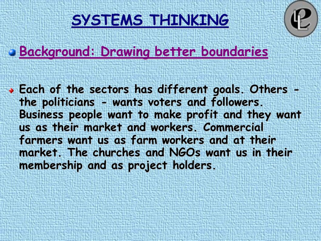 SYSTEMS THINKING Background: Drawing better boundaries Each of the sectors has different goals.
