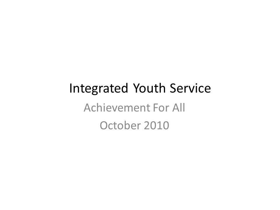 Integrated Youth Service Achievement For All October 2010