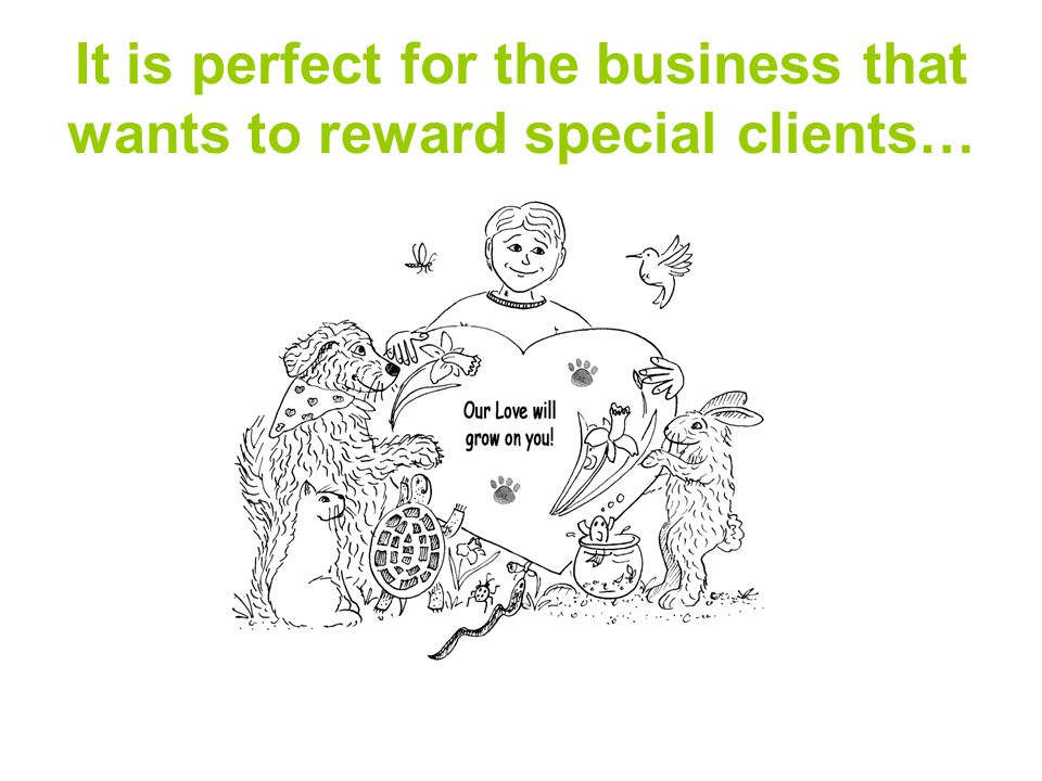 It is perfect for the business that wants to reward special clients…