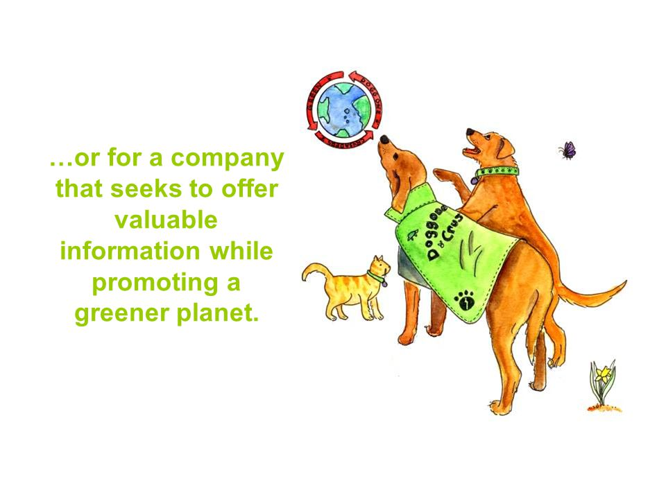 …or for a company that seeks to offer valuable information while promoting a greener planet.