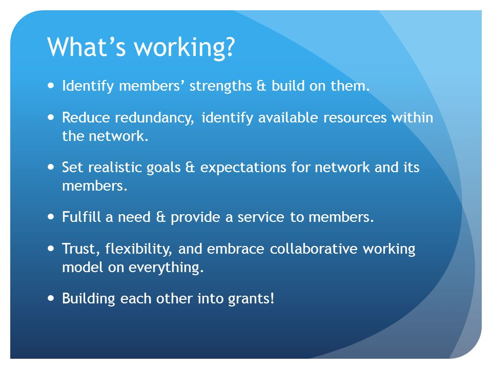 What's working. Identify members' strengths & build on them.