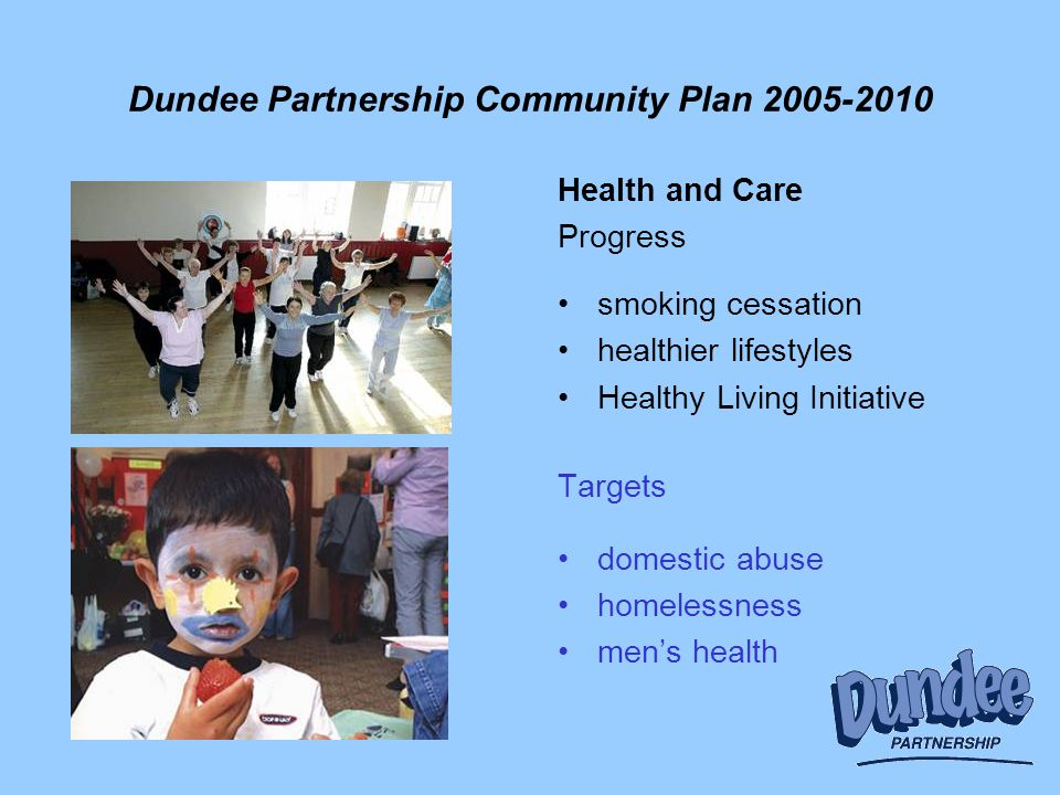 Dundee Partnership Community Plan 2005-2010 Health and Care Progress smoking cessation healthier lifestyles Healthy Living Initiative Targets domestic abuse homelessness men's health