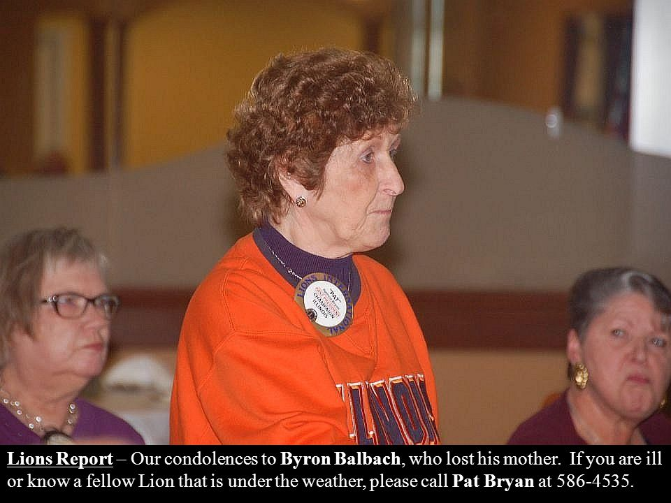 Lions Report – Our condolences to Byron Balbach, who lost his mother.