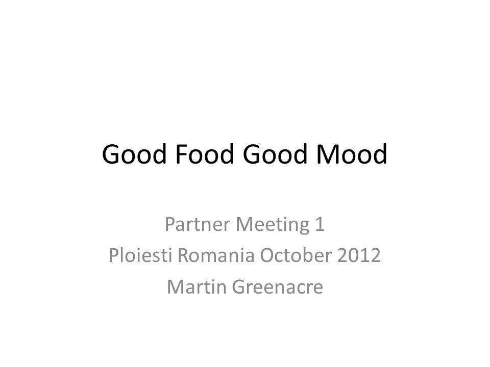 Good Food Good Mood Partner Meeting 1 Ploiesti Romania October 2012 Martin Greenacre