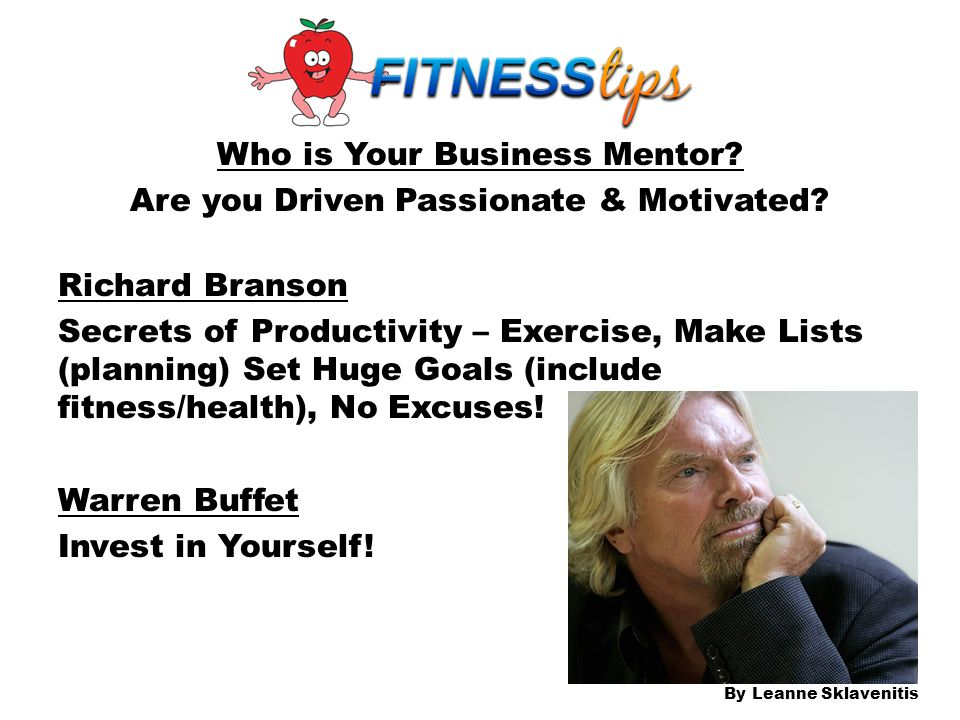 Who is Your Business Mentor? Are you Driven Passionate & Motivated? Richard Branson Secrets of Productivity – Exercise, Make Lists (planning) Set Huge