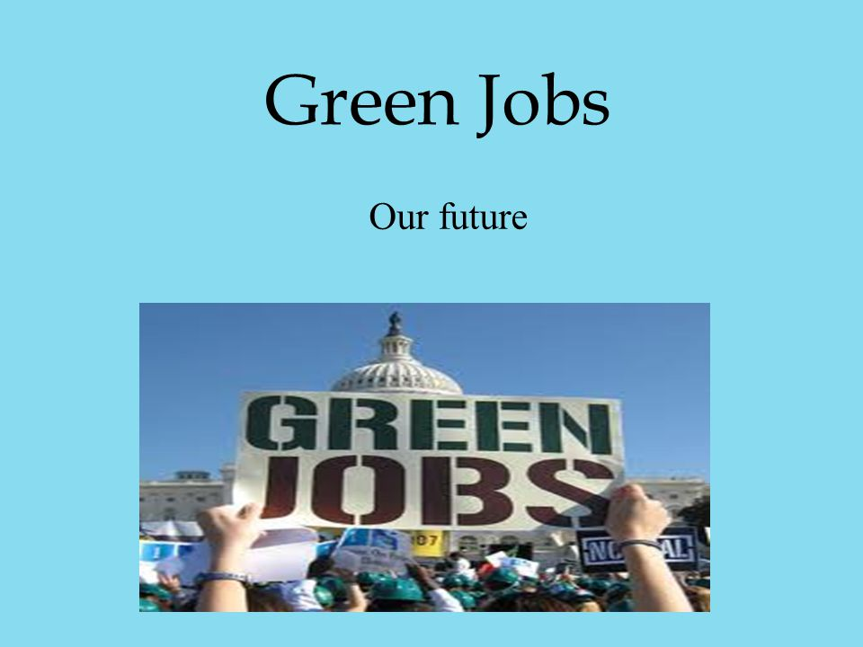 Green Jobs Our future