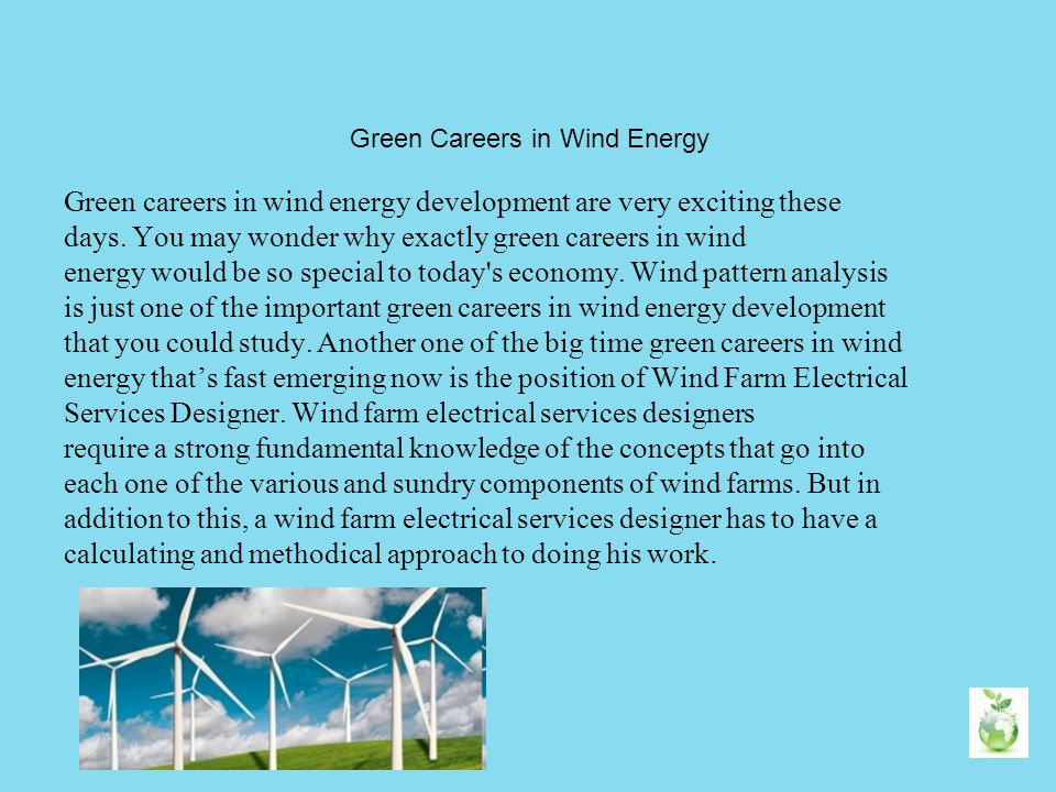 Green Careers in Wind Energy Green careers in wind energy development are very exciting these days. You may wonder why exactly green careers in wind e