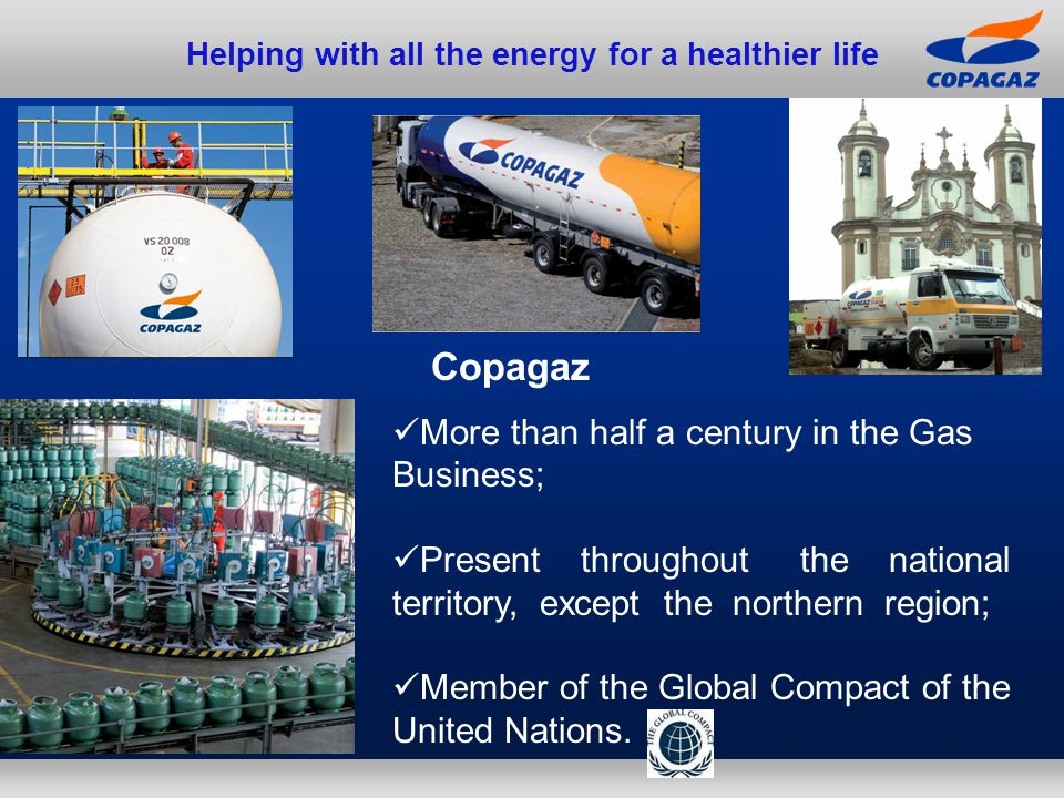 Helping with all the energy for a healthier life Copagaz More than half a century in the Gas Business; Present throughout the national territory, exce