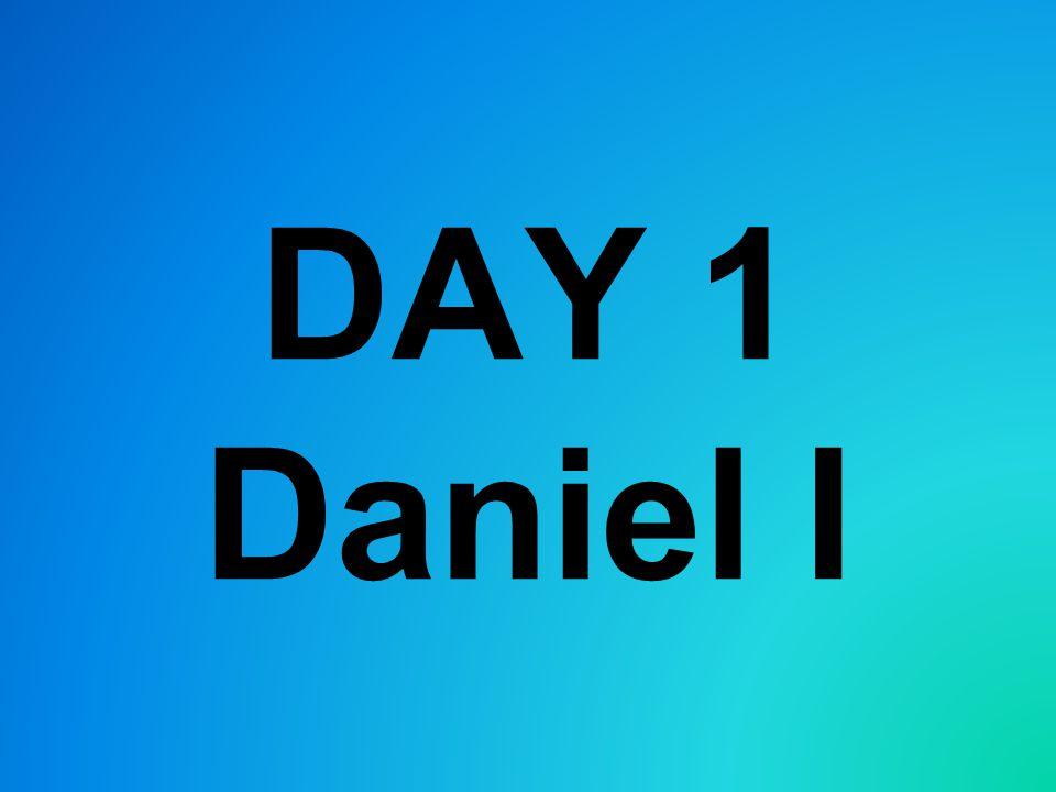 DAY 1 Daniel I