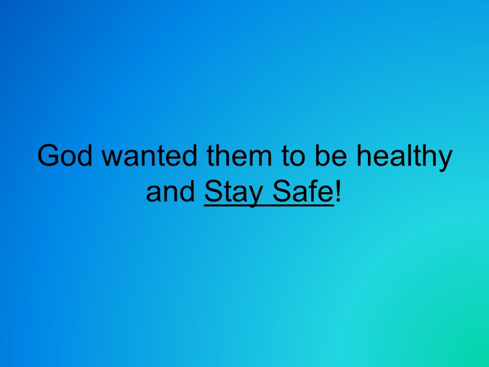 God wanted them to be healthy and Stay Safe!