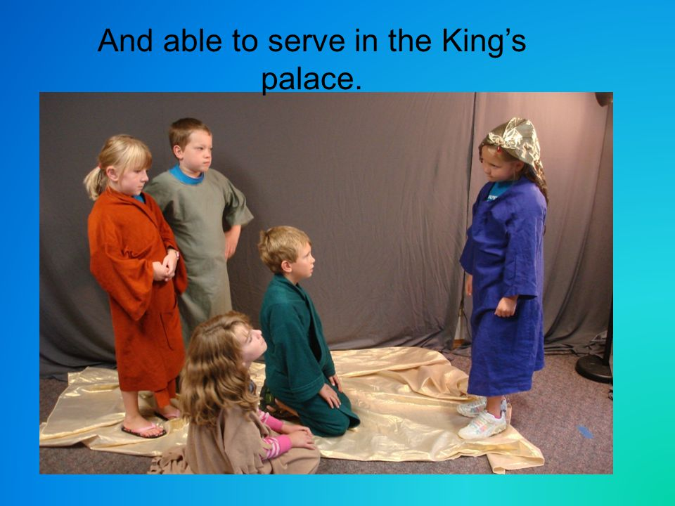 And able to serve in the King's palace.