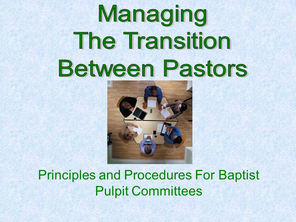 Principles and Procedures For Baptist Pulpit Committees