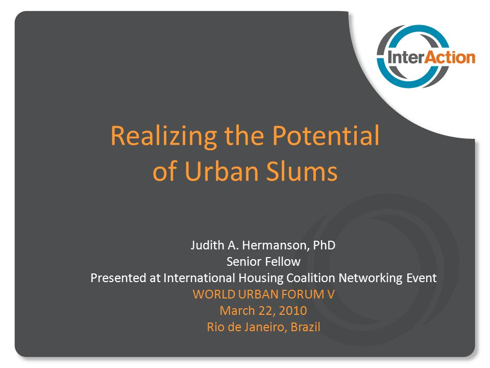Realizing the Potential of Urban Slums Judith A.