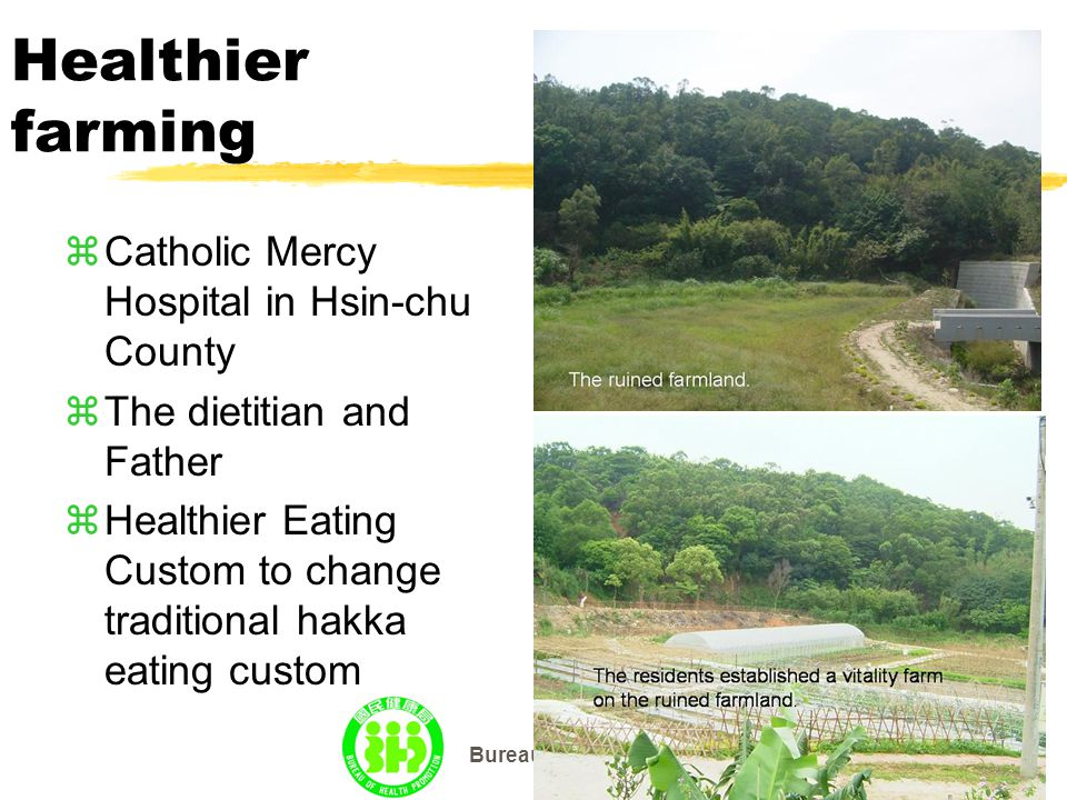 Bureau of Health Promotion Healthier farming zCatholic Mercy Hospital in Hsin-chu County  The dietitian and Father  Healthier Eating Custom to change traditional hakka eating custom