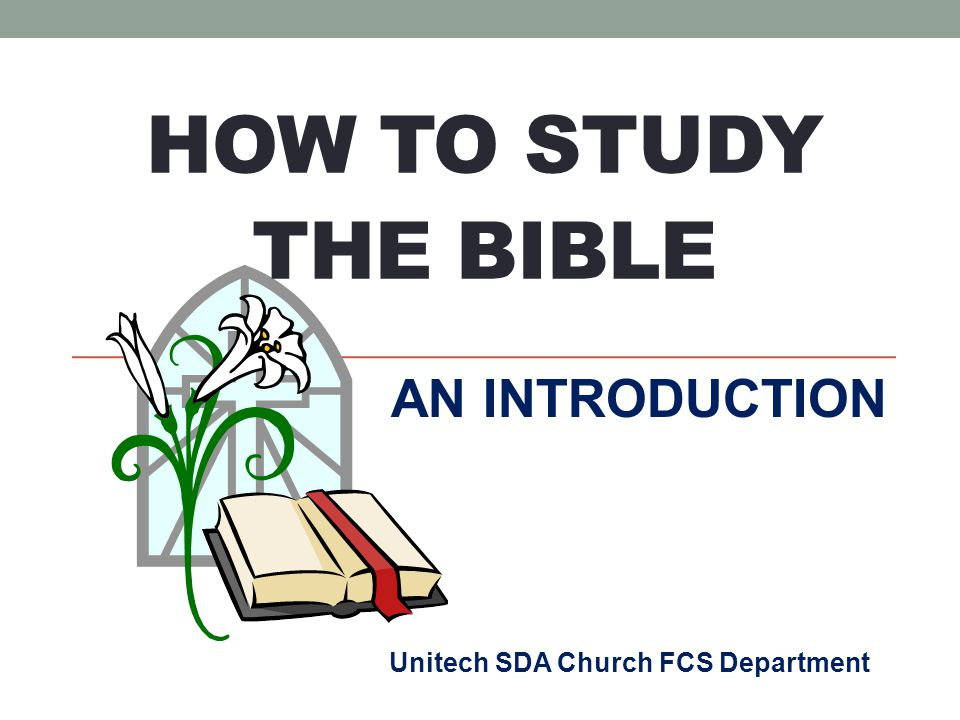 Unitech SDA Church FCS Department AN INTRODUCTION HOW TO STUDY THE BIBLE