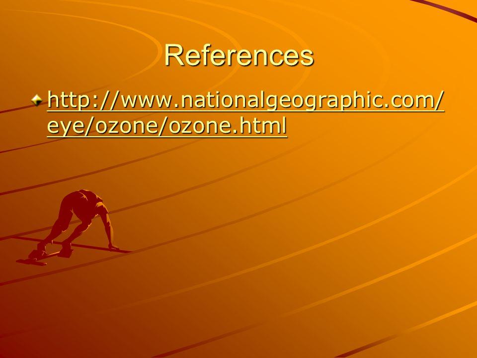 References http://www.nationalgeographic.com/ eye/ozone/ozone.html http://www.nationalgeographic.com/ eye/ozone/ozone.html