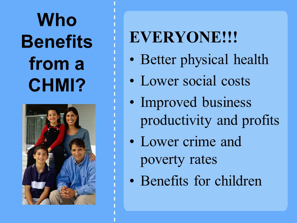 Who Benefits from a CHMI. EVERYONE!!.