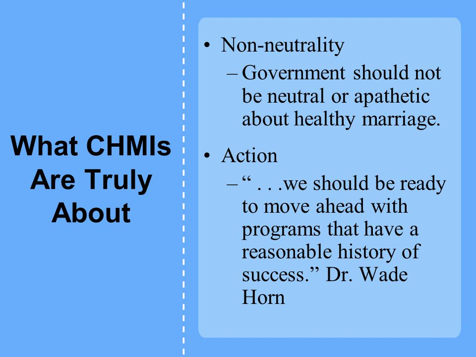 What CHMIs Are Truly About Non-neutrality –Government should not be neutral or apathetic about healthy marriage.