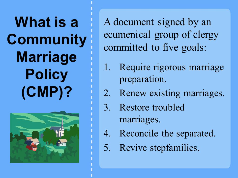 What is a Community Marriage Policy (CMP). 1.Require rigorous marriage preparation.