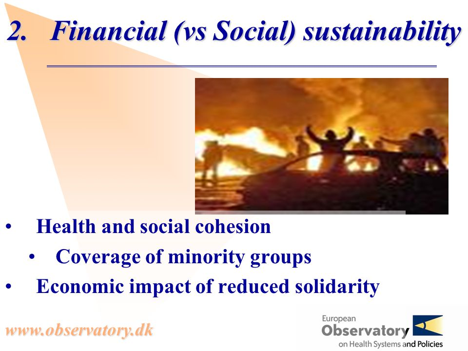 www.observatory.dk 2.Financial (vs Social) sustainability Health and social cohesion Coverage of minority groups Economic impact of reduced solidarity