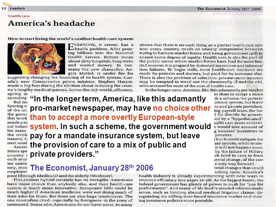 www.observatory.dk Rather than copying Europe's distorting payroll taxes, the basic insurance package would be paid for directly by government, though that cash might be raised by a hypothecated tax which would make the cost of health care more evident The Economist, January 28 th 2006