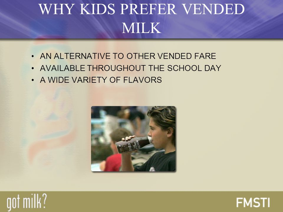 AN ALTERNATIVE TO OTHER VENDED FARE AVAILABLE THROUGHOUT THE SCHOOL DAY A WIDE VARIETY OF FLAVORS WHY KIDS PREFER VENDED MILK