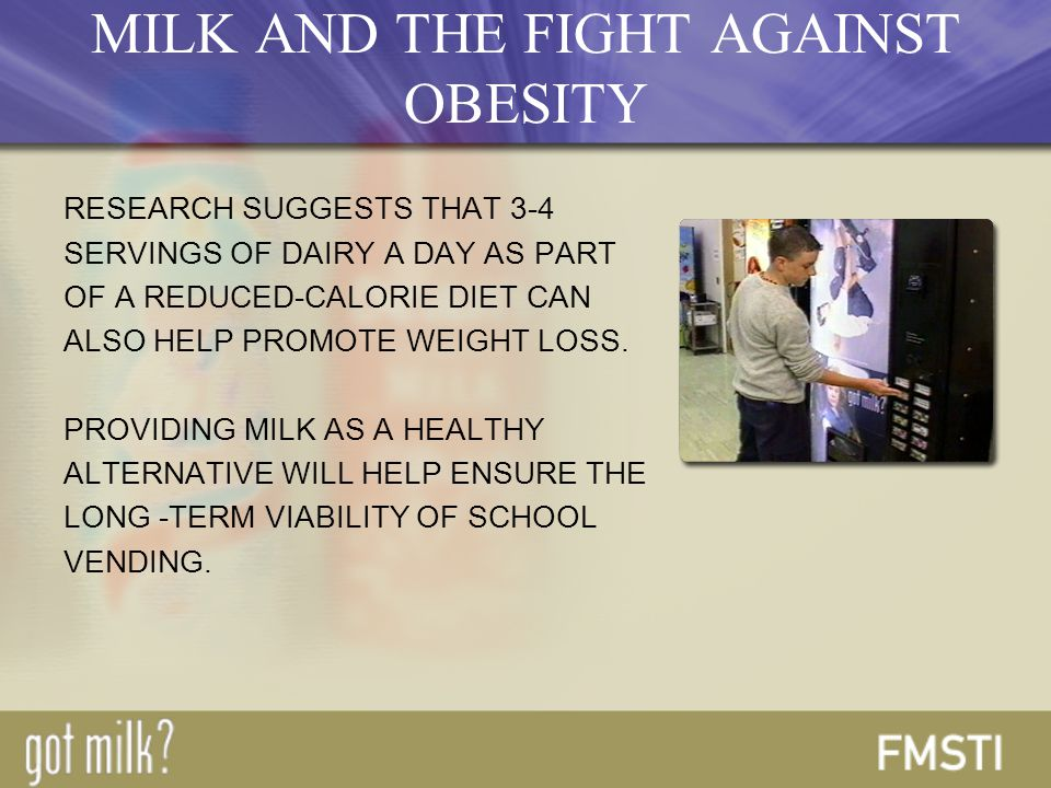RESEARCH SUGGESTS THAT 3-4 SERVINGS OF DAIRY A DAY AS PART OF A REDUCED-CALORIE DIET CAN ALSO HELP PROMOTE WEIGHT LOSS.